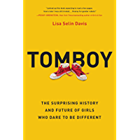 Tomboy: The Surprising History and Future of Girls Who Dare to Be Different book cover