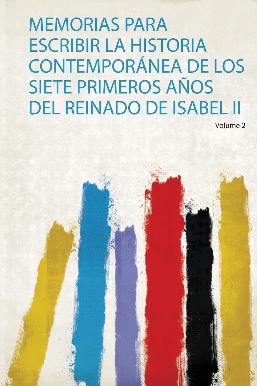 Memorias Para Escribir La Historia Contemporánea De Los Siete Primeros Años Del Reinado De Isabel Ii 1: Amazon.es: HardPress: Libros