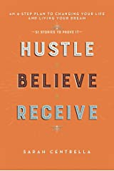 Hustle Believe Receive: An 8-Step Plan to Changing Your Life and Living Your Dream Kindle Edition