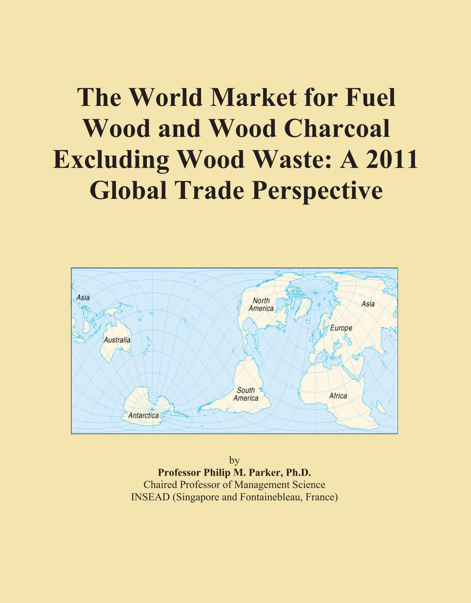 The World Market for Fuel Wood and Wood Charcoal Excluding