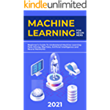Machine Learning For Beginners: 2021 Beginner's Guide To Understand Machine Learning Data Mining, Big Data, Artificial…
