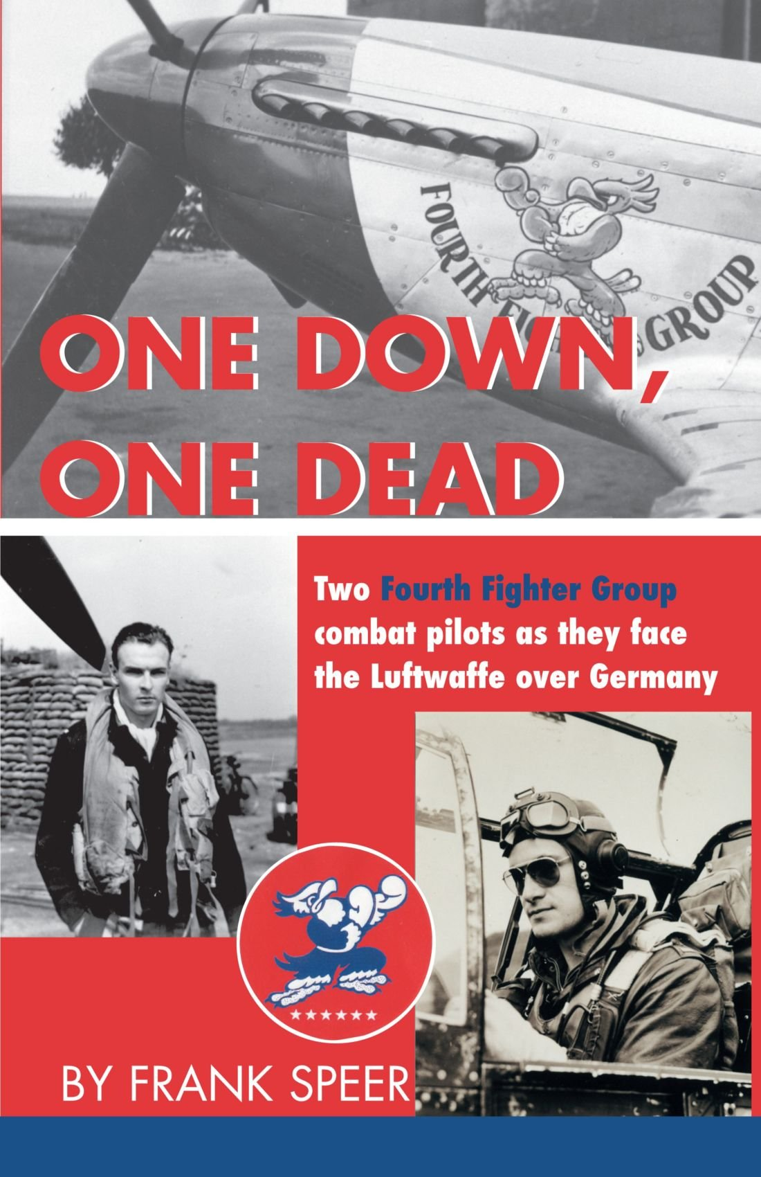One Down, One Dead: The personal adventures of two Fourth Fighter Group combat pilots as they face the Luftwaffe over Germany ebook