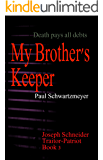 My Brothers Keeper: Joseph Schneider Traitor-Patriot: Vol 3