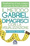 Il metodo Gabriel. Dimagrisci con la visualizzazione