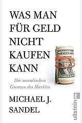 Was man für Geld nicht kaufen kann: Die moralischen Grenzen des Marktes (German Edition) Kindle Edition