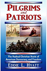 Pilgrims and Patriots, The Radical Christian Roots of American Democracy and Freedom Perfect Paperback