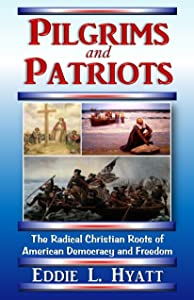 Pilgrims and Patriots, The Radical Christian Roots of American Democracy and Freedom