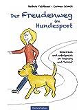 Der Freudenweg im Hundesport: Glücklich und erfolgreich im Training und Turnier