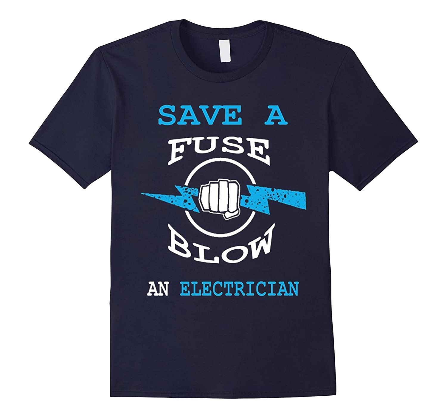 Save A Fuse Blow An Electrician Funny Tshirt-TD