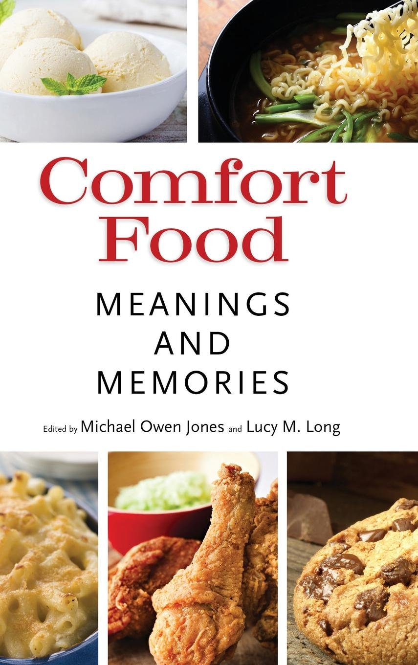 Comfort Food Meanings And Memories Michael Owen Jones Lucy M