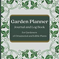 Garden Planner Journal and Log Book for Gardeners of Ornamental and Edible Plants: A Complete Organizer for Planning…