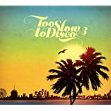 Too Slow to Disco Vol 3