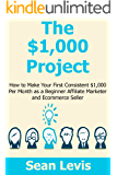 The $1,000 Project: How to Make Your First Consistent $1,000 Per Month as a Beginner Affiliate Marketer and Ecommerce Seller