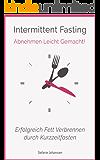 Intermittent Fasting: Abnehmen Leicht Gemacht!: Erfolgreich Fett Verbrennen durch Kurzzeitfasten (Intermittierendes Fasten, Flexible Diät, Abnehmen mit ... Abnehmen, Erfolgreich Abnehmen Tipps)