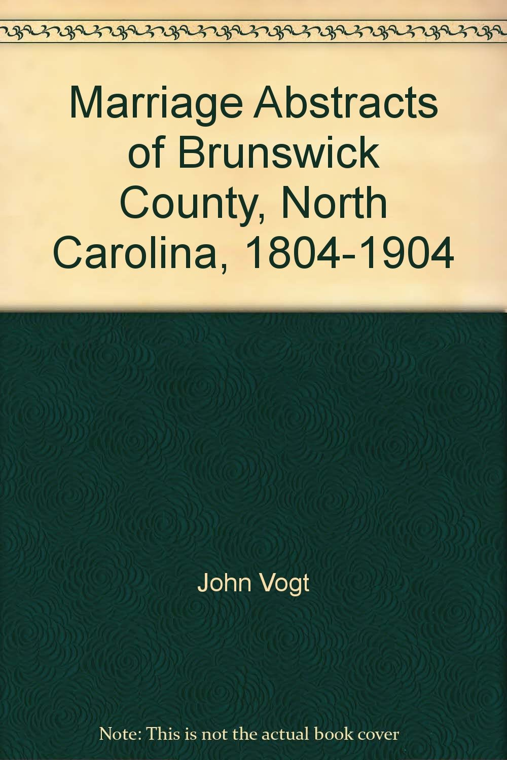Read Online Marriage Abstracts of Brunswick County, North Carolina, 1804-1904 ebook