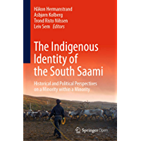 The Indigenous Identity of the South Saami: Historical and Political Perspectives on a Minority within a Minority (English Edition)