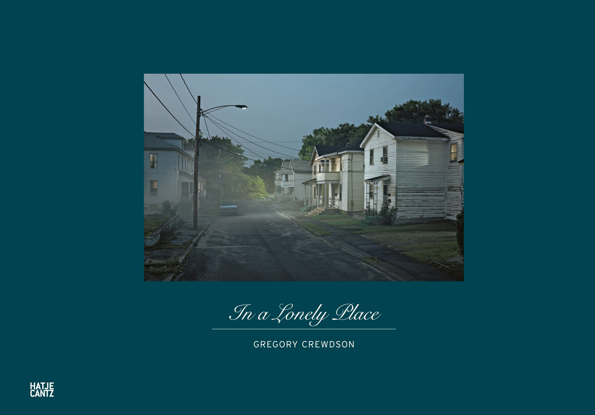 Gregory Crewdson: In a Lonely Place
