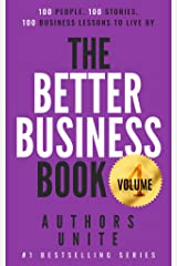 The Better Business Book: 100 People, 100 Stories, 100 Business Lessons To Live By Volume 4 (The 100 Person Book Series) Kindle Edition