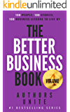 The Better Business Book: 100 People, 100 Stories, 100 Business Lessons To Live By Volume 4 (The 100 Person Book Series)