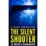 The Silent Shooter: A Contemporary Small Town Mystery Thriller (The Father Tom Mysteries Book 6)