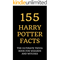 155 Harry Potter Facts: The Ultimate Trivia Book for Wizards and Witches