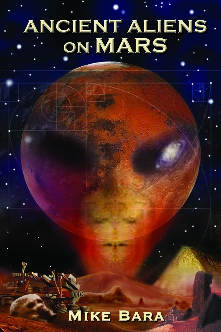 Ancient Aliens on Mars: Mike Bara: 9781935487890: Amazon.com: Books