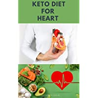 KETO DIET FOR HEART : Preventing and Managing Cardio Vascular Disease with Keto...