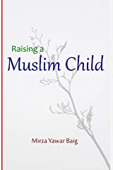 Raising a Muslim Child: Owning a sacred responsibility Kindle Edition
