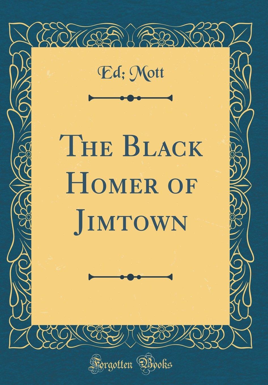Download The Black Homer of Jimtown (Classic Reprint) pdf