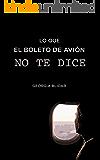 Lo que el boleto de avión no te dice (Spanish Edition)