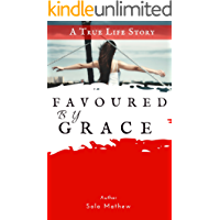 FAVOURED BY GRACE: a True Life Story