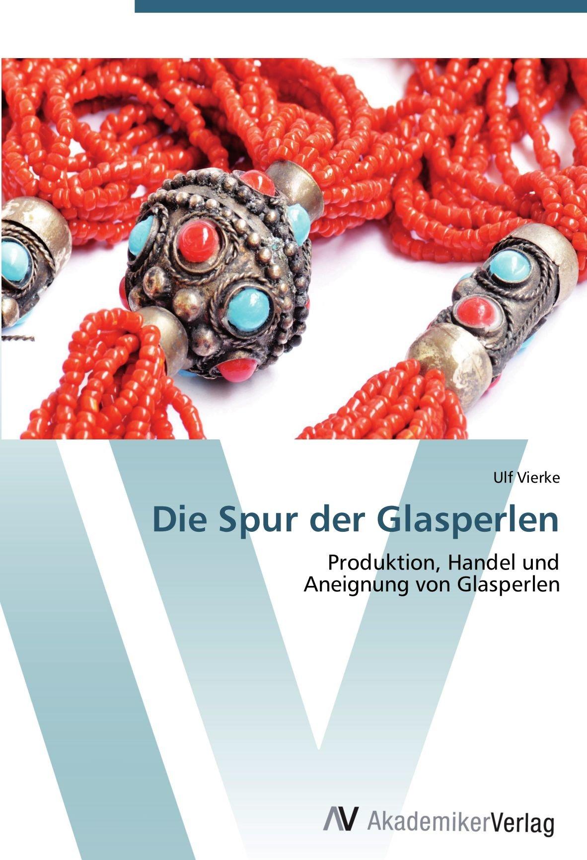 Die Spur der Glasperlen: Produktion, Handel und  Aneignung von Glasperlen (German Edition) ebook