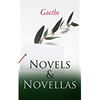 Goethe: Novels & Novellas: Sorrows of Young Werther, Wilhelm Meister's Apprenticeship and Journeyman Years, Elective Affinities, Good Women, Novella, Recreations ... Emigrants & Green Snake and Beautiful Lily