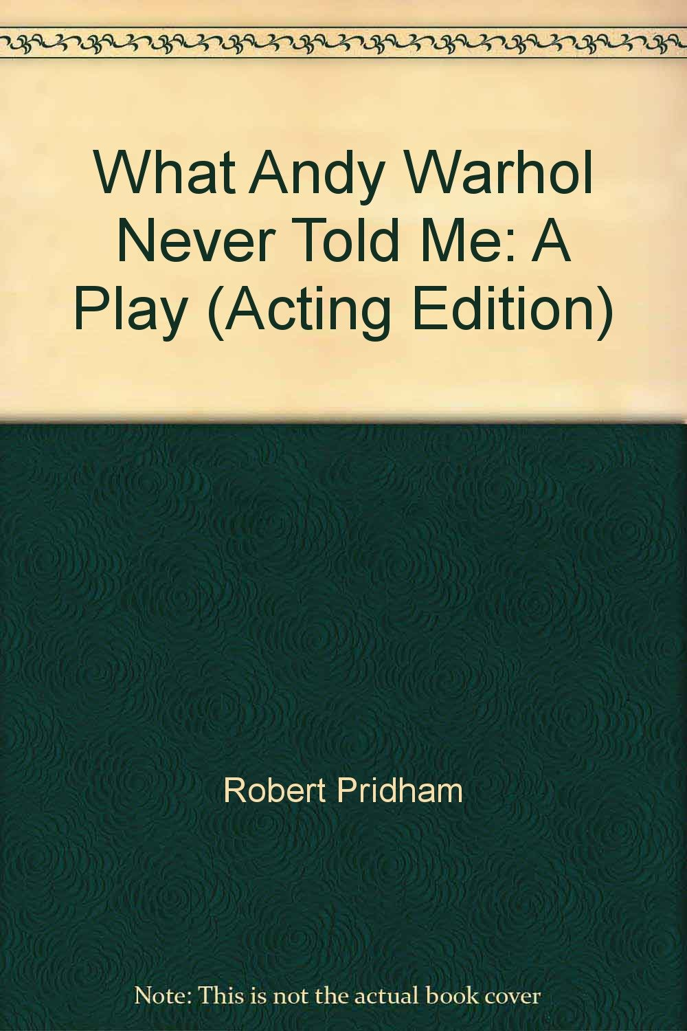 what andy warhol never told me a play acting edition