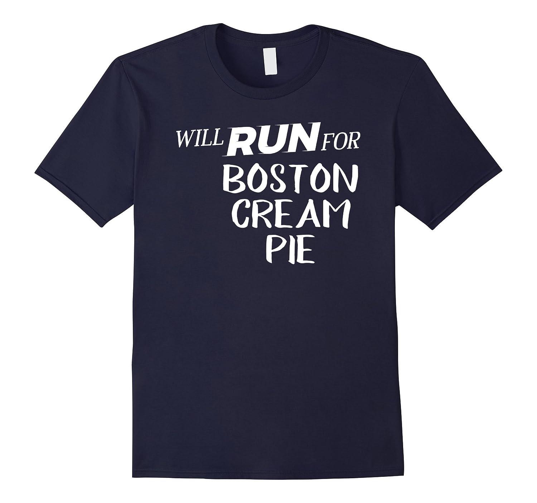 Will Run for Boston Cream Pie - Funny Foodie T-Shirt for Run-Art
