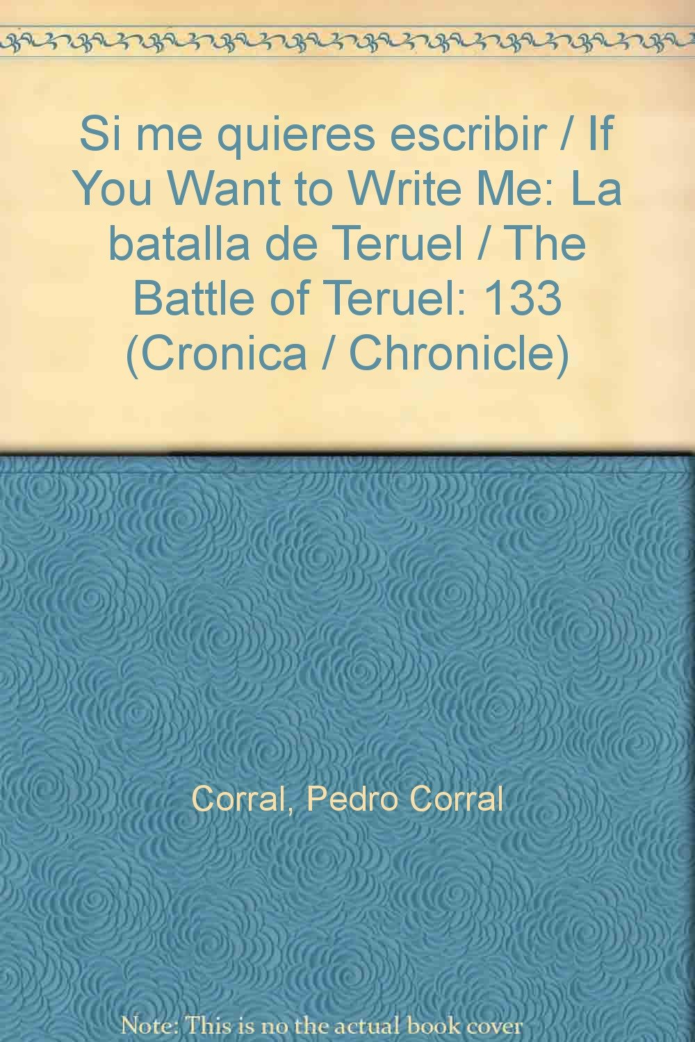 Si me quieres escribir / If You Want to Write Me: La batalla de Teruel / The Battle of Teruel (Cronica / Chronicle) (Spanish Edition)