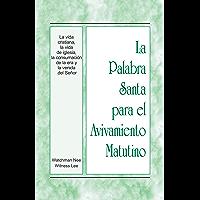 La Palabra Santa para el Avivamiento Matutino - La vida cristiana, la vida de iglesia, la consumación de la era y la… book cover