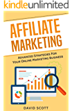 Affiliate Marketing: Advanced Strategies For Your Online Marketing Business