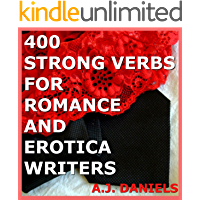 400 STRONG VERBS FOR ROMANCE AND EROTICA WRITERS (Strong Verbs for Writers Book 1)