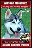 Alaskan Malamute Training Book for Dogs & Puppies By BoneUP DOG Training: Are You Ready to Bone Up? Easy Training * Fast…