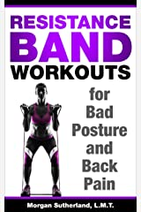 Resistance Band Workouts for Bad Posture and Back Pain: Illustrated Resistance Band Workout Book to Strengthen Your Back and Correct Your Posture Kindle Edition