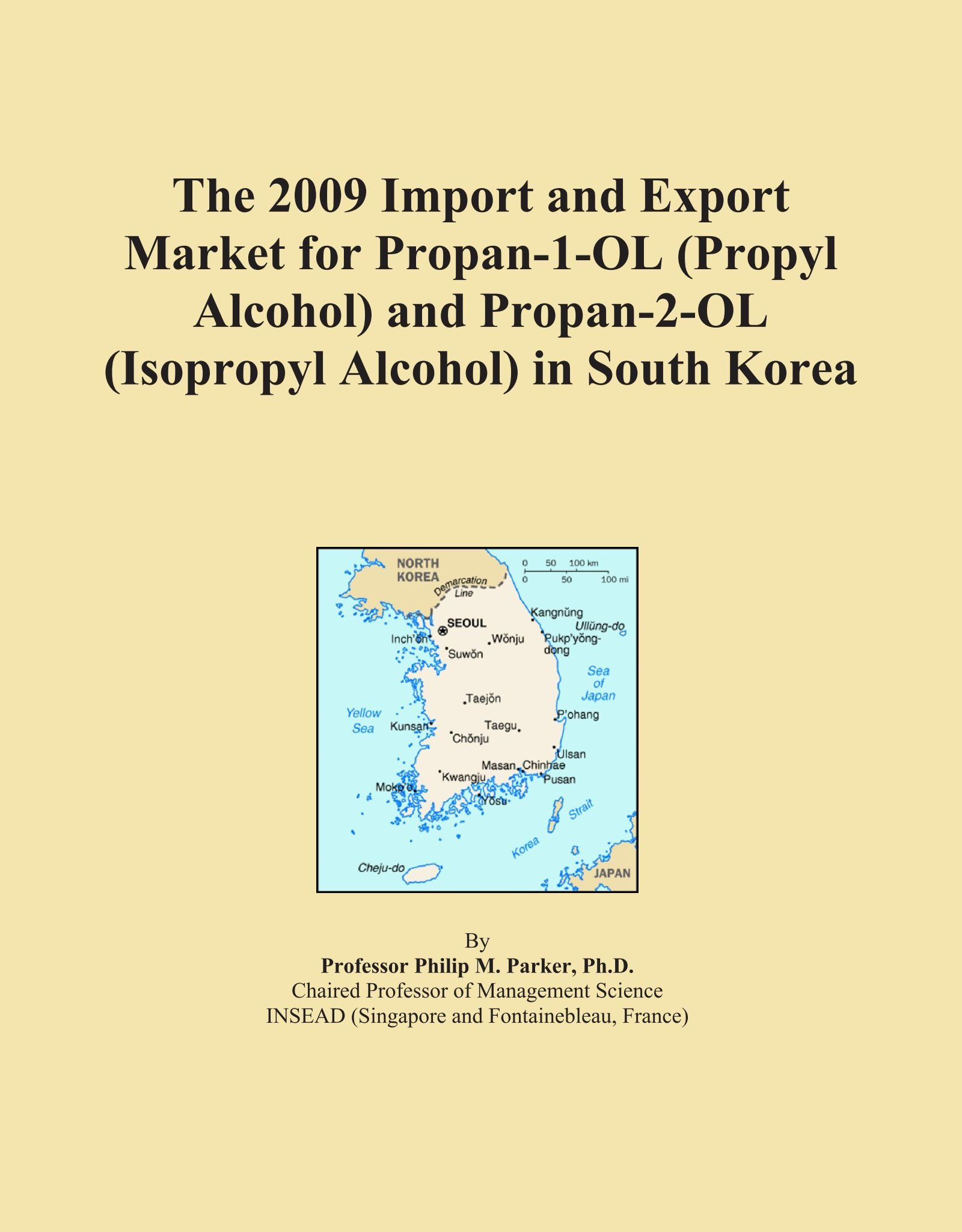 The 2009 Import and Export Market for Propan-1-OL (Propyl Alcohol) and Propan-2-OL (Isopropyl Alcohol) in South Korea pdf epub