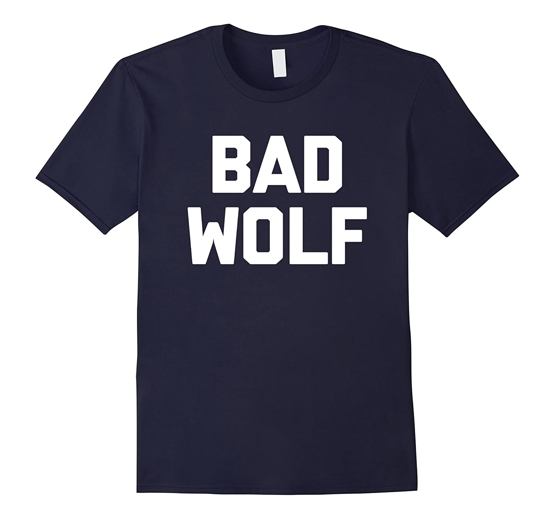 Bad Wolf T-Shirt funny saying sarcastic novelty humor cool-FL