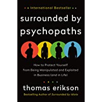 Surrounded by Psychopaths: How to Protect Yourself from Being Manipulated and Exploited in Business (and in Life)