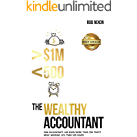 The Wealthy Accountant: How Accountants Can Earn More Than $1M PROFIT While Working Less Than 500 Hours