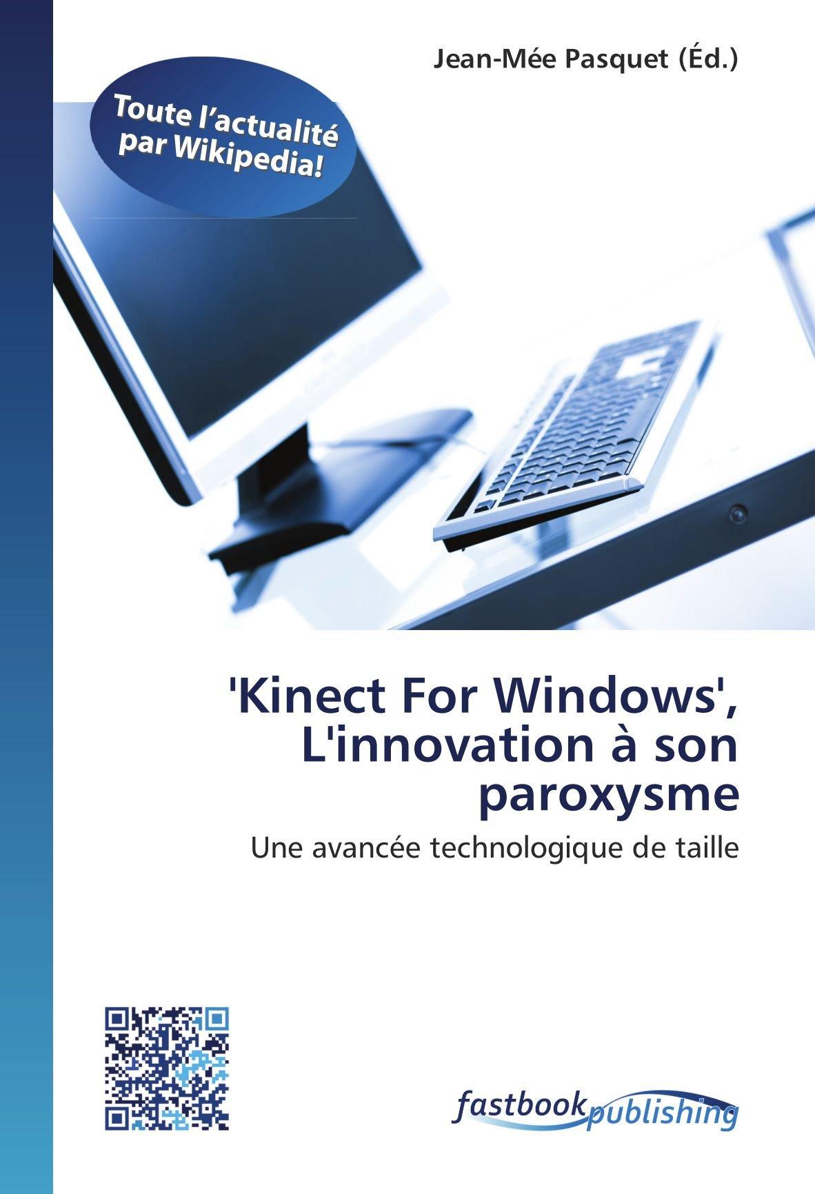 Download 'Kinect For Windows', L'innovation à son paroxysme: Une avancée technologique de taille (French Edition) PDF