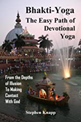 Bhakti-Yoga: The Easy Path of Devotional Yoga: From the Depths of Illusion to Making Contact With God Kindle Edition