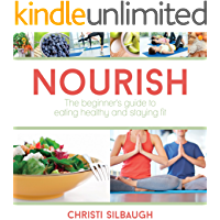 Nourish: The Beginner's Guide to Eating Healthy and Staying Fit