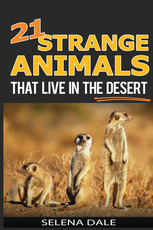 Download 21 Strange Animals That Live In The Desert: Extraordinary Animal Photos & Facinating Fun Facts For Kids (Weird & Wonderful Animals) (Volume 4) pdf
