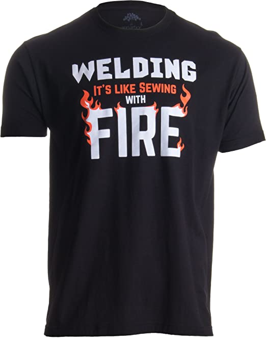 4a944d6e4 Welding: It's Like Sewing with Fire | Funny Welder, Repairman Unisex T-Shirt